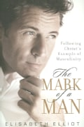 The Mark of a Man: Following Christ's Example of Masculinity (Paperback)