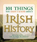 101 Things You Didn't Know About Irish History: The People, Places, Culture, and Tradition of the Emerald Isle (Paperback)