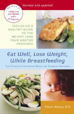 Eat Well, Lose Weight, While Breastfeeding: The Complete Nutrition Book for Nursing Mothers (Paperback)