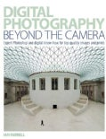 Digital Photography: Beyond the Camera: Expert Photoshop and digital Know-How for Top-Quality Images and Prints (Paperback)