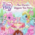 My Little Pony: The World's Biggest Tea Party (Paperback)
