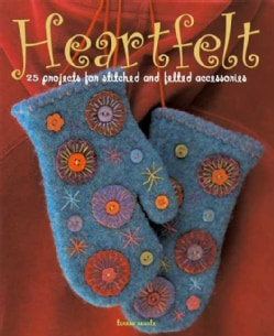 Heartfelt: 25 Projects for Stitched And Felted Accessories (Paperback)