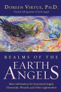 Realms of the Earth Angels: More Information for Incarnated Angels, Elementals, Wizards, and Other Lightworkers (Paperback)
