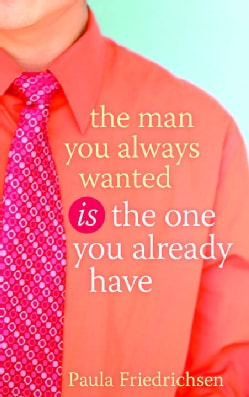The Man You Always Wanted Is the Man You Already Have (Paperback)