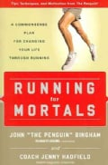 Running for Mortals: A Commonsense Plan for Changing Your Life Through Running (Paperback)