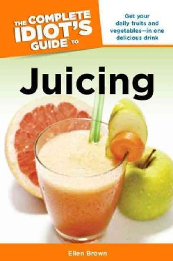 The Complete Idiot's Guide to Juicing (Paperback)