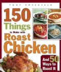 150 Things to Make With Roast Chicken And 50 Ways to Roast It (Paperback)