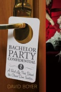 Bachelor Party Confidential: A Real-Life Peek Behind the Closed-Door Tradition (Paperback)