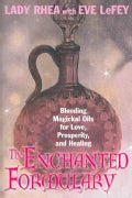 The Enchanted Formulary: Blending Magickal Oils for Love, Prosperity, And Healing (Paperback)
