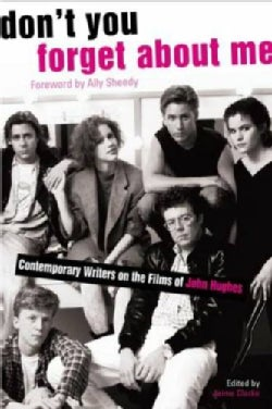 Don't You Forget About Me: Contemporary Writers on the Films of John Hughes (Paperback)