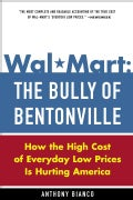 Wal-Mart : The Bully of Bentonville: How the High Cost of Everyday Low Prices Is Hurting America (Paperback)