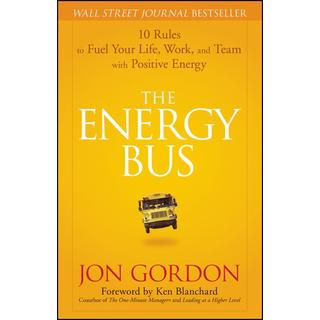 The Energy Bus: 10 Rules to Fuel Your Life, Work, and Team with Positive Energy (Hardcover)