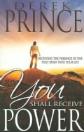 You Shall Receive Power: Receiving the Presence of the Holy Spirit into Your Life (Paperback)