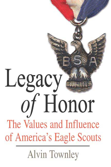 Legacy of Honor: The Values and Influence of America's Eagle Scouts (Hardcover)