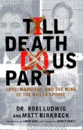 Till Death Do Us Part: Love, Marriage, and the Mind of the Killer Spouse (Paperback)