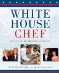 White House Chef: Eleven Years, Two Presidents, One Kitchen (Hardcover)