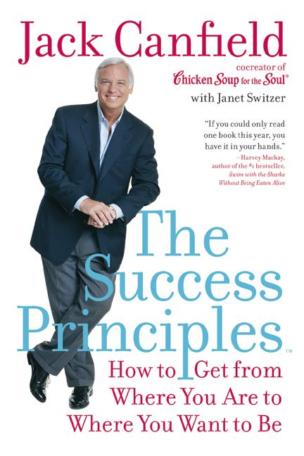 The Success Principles: How to Get from Where You Are to Where You Want to Be (Paperback)