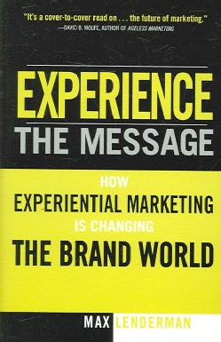 Experience the Message: How Experiential Marketing Is Changing the Brand World (Paperback)