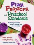 Play, Projects, And Preschool Standards: Nurturing Children's Sense of Wonder And Joy in Learning (Paperback)