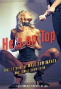 He's on Top: Erotic Stories of Male Dominance and Female Submission (Paperback)