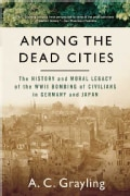 Among the Dead Cities: The History And Moral Legacy of the WWII Bombing of Civilians in Germany And Japan (Paperback)