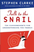 Talk to the Snail: Ten Commandments for Understanding the French (Hardcover)