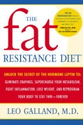 The Fat Resistance Diet: Unlock the Secret of the Hormone Leptin To Eliminate Cravings, Supercharge Your Metaboli... (Paperback)