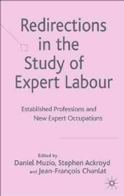 Redirections in the Study of Expert Labour: Established Professions and New Expert Occupations (Hardcover)