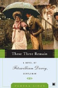 These Three Remain: A Novel of Fitzwilliam Darcy, Gentleman (Hardcover)