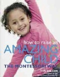 How to Raise an Amazing Child the Montessori Way (Paperback)