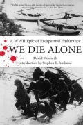 We Die Alone: A WWII Epic of Escape and Endurance (Paperback)