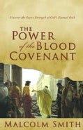 The Power of the Blood Covenant: Uncover the Secret Strength of God's Eternal Oath (Paperback)