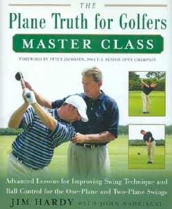 The Plane Truth for Golfers Master Class: Advanced Lessons for Improving Swing Technique and Ball Control for the... (Hardcover)