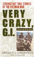 Very Crazy, G.I.: Strange but True Stories of the Vietnam War (Paperback)
