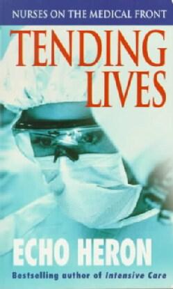 Tending Lives: Nurses on the Medical Front (Paperback)