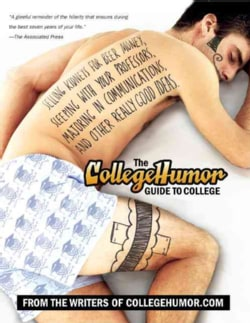 The CollegeHumor Guide to College: Selling Kidneys for Beer Money, Sleeping with Your Professors, Majoring in Com... (Paperback)