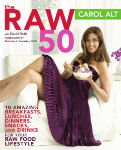 The Raw 50: 10 Amazing Breakfasts, Lunches, Dinners, Snacks, And Drinks for Your Raw Food Lifestyle (Paperback)