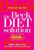 The Beck Diet Solution: Train Your Brain to Think Like a Thin Person (Hardcover)