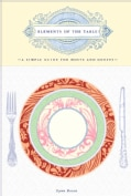 Elements of the Table: A Simple Guide for Hosts And Guests (Hardcover)
