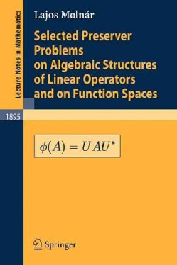 Selected Preserver Problems on Algebraic Structures of Linear Operators and on Function Spaces (Paperback)