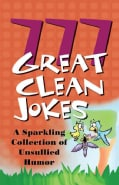 777 Great Clean Jokes: A Sparkling Collection of Unsullied Humor (Paperback)