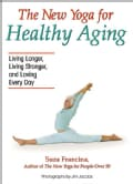 The New Yoga for Healthy Aging: Living Longer, Living Stronger and Loving Every Day (Paperback)