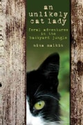 An Unlikely Cat Lady: Feral Adventures in the Backyard Jungle (Paperback)