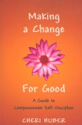 Making a Change for Good: A Guide to Compassionate Self-Discipline (Paperback)