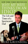 Why My Wife Thinks I'm an Idiot: The Life and Times of a Sportscaster Dad (Paperback)