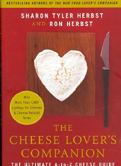 The Cheese Lover's Companion: The Ultimate A-to-Z Cheese Guide With More Than 1,000 Listings for Cheeses & Cheese... (Paperback)