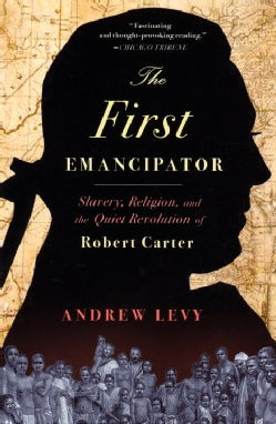 The First Emancipator: Slavery, Religion, and The Quiet Revolution of Robert Carter (Paperback)