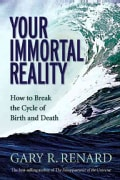 Your Immortal Reality: How to Break the Cycle of Birth And Death (Paperback)