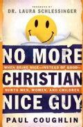 No More Christian Nice Guy: When Being Nice--Instead of Good--Hurts Men, Women and Children (Paperback)