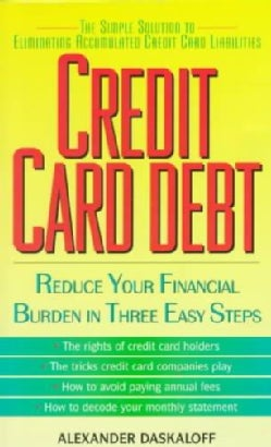 Credit Card Debt: Reduce Your Financial Burden in Three Easy Steps (Paperback)